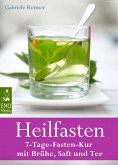 Heilfasten - 7-Tage-Fasten-Kur mit Brühe, Saft und Tee. Entgiften, entschlacken, entsäuern und abnehmen: Der gesunde Weg zu einem neuen Lebensgefühl (eBook, ePUB)