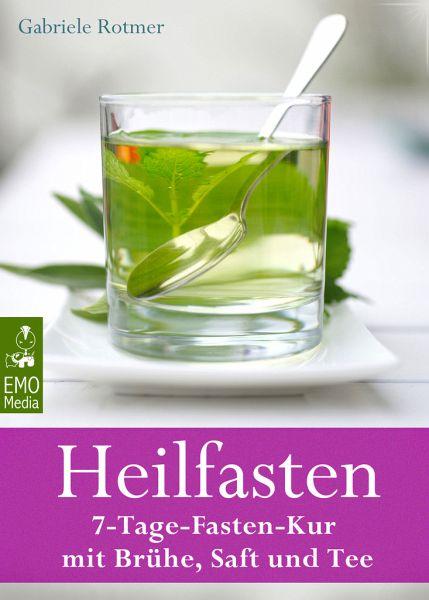 Heilfasten - 7-Tage-Fasten-Kur mit Brühe, Saft und Tee. Entgiften, entschlacken, entsäuern und abnehmen: Der gesunde Weg zu einem neuen Lebensgefühl (eBook, ePUB) - Rotmer, Gabriele