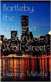 Bartleby, the Scrivener: A Story of Wall-Street (eBook, ePUB)