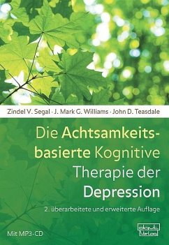 Die Achtsamkeitsbasierte Kognitive Therapie der Depression - Segal, Zindel V.; Williams, J. Mark; Teasdale, John D.