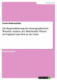 Die Regionalisierung des demographischen Wandels. Analyse der Mittelstädte Plauen im Vogtland und Hof an der Saale
