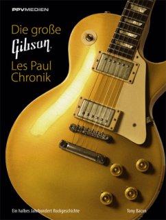 Die große Gibson Les Paul Chronik - Bacon, Tony