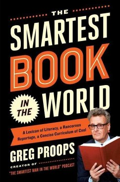 The Smartest Book in the World: A Lexicon of Literacy, a Rancorous Reportage, a Concise Curriculum of Cool - Proops, Greg