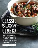 The Classic Slow Cooker: Best-Loved Family Recipes to Make Fast and Cook Slow