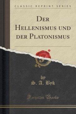 Der Hellenismus und der Platonismus (Classic Reprint)
