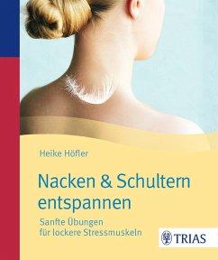 Nacken & Schultern entspannen (eBook, ePUB) - Höfler, Heike