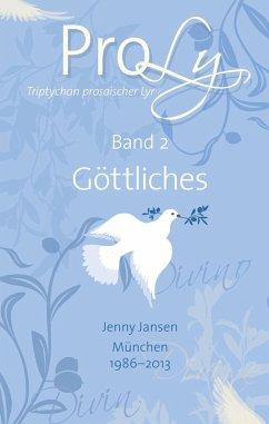 ProLy. Triptychon prosaischer Lyrik. Band 2 Göttliches (eBook, ePUB) - Jansen, Jenny
