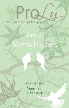 ProLy. Triptychon prosaischer Lyrik. Band 3 Menschliches (eBook, ePUB)