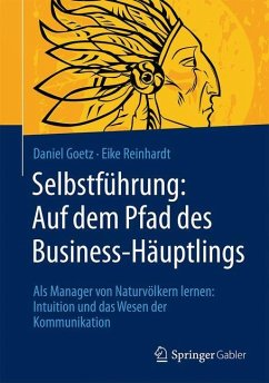 Selbstführung: Auf dem Pfad des Business-Häuptlings - Goetz, Daniel; Reinhardt, Eike