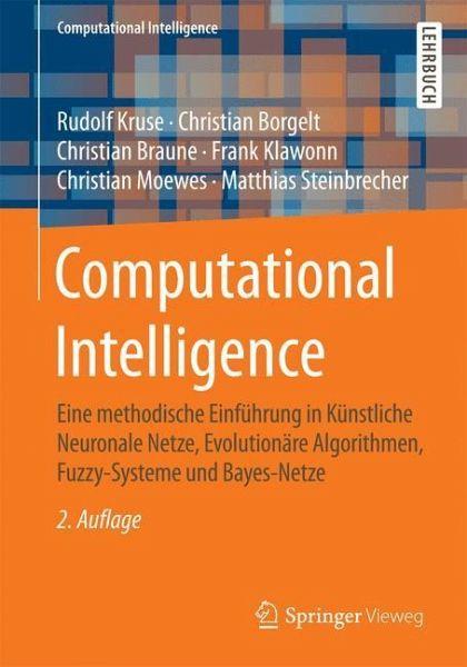 Computational Intelligence - Kruse, Rudolf; Borgelt, Christian; Braune, Christian; Klawonn, Frank; Moewes, Christian; Steinbrecher, Matthias