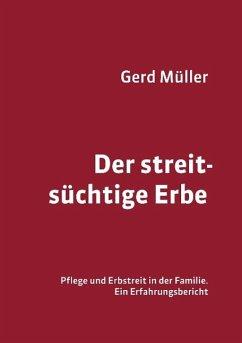 Der streitsüchtige Erbe - Müller, Gerd