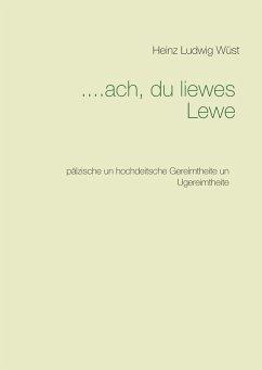 ....ach, du liewes Lewe - Wüst, Heinz Ludwig