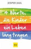 Vier Werte, die ein Kind ein Leben lang tragen (eBook, ePUB)