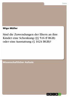 Sind die Zuwendungen der Eltern an ihre Kinder eine Schenkung (§§ 516 ff BGB) oder eine Ausstattung (§ 1624 BGB)? (eBook, ePUB) - Müller, Wigo