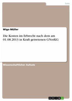 Die Kosten im Erbrecht nach dem am 01.08.2013 in Kraft getretenen GNotKG (eBook, ePUB)