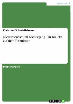 Niederdeutsch im Niedergang. Ein Dialekt auf dem Totenbett? (eBook, ePUB)