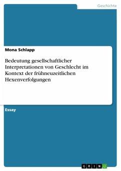 Bedeutung gesellschaftlicher Interpretationen von Geschlecht im Kontext der frühneuzeitlichen Hexenverfolgungen (eBook, ePUB)