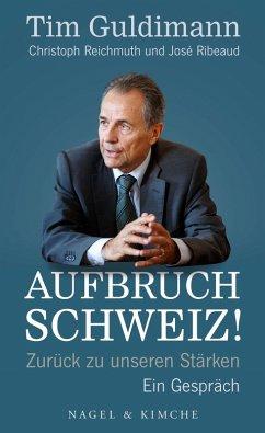 Aufbruch Schweiz! (eBook, ePUB) - Guldimann, Tim; Reichmuth, Christoph; Ribeaud, José