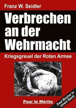 Verbrechen an der Wehrmacht - Seidler, Franz W.