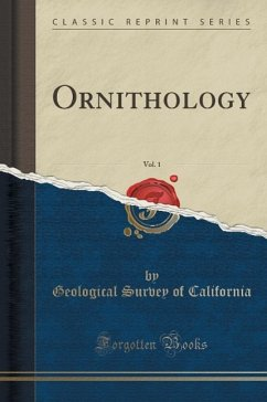 Ornithology, Vol. 1 (Classic Reprint) - California, Geological Survey of