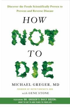 How Not to Die (eBook, ePUB) - Greger, M. D.; Stone, Gene