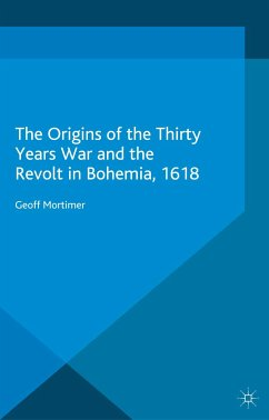 The Origins of the Thirty Years War and the Revolt in Bohemia, 1618 (eBook, PDF) - Mortimer, Geoff