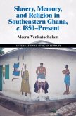 Slavery, Memory and Religion in Southeastern Ghana, c.1850-Present (eBook, PDF)