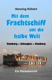 Mit dem Frachtschiff um die halbe Welt: Hamburg - Schanghai - Hamburg (eBook, ePUB)