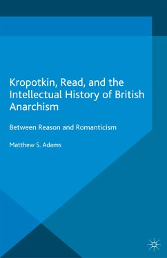 Kropotkin, Read, and the Intellectual History of British Anarchism (eBook, PDF) - Adams, M.