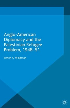 Anglo-American Diplomacy and the Palestinian Refugee Problem, 1948-51 (eBook, PDF)