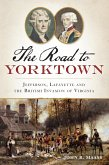 Road to Yorktown: Jefferson, Lafayette and the British Invasion of Virginia (eBook, ePUB)