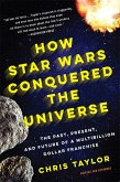 How Star Wars Conquered the Universe (eBook, ePUB)