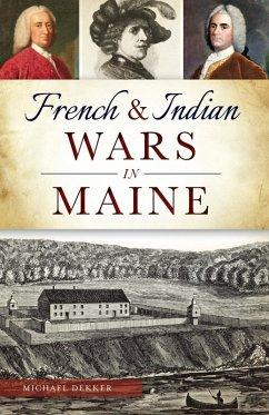 French & Indian Wars in Maine (eBook, ePUB) - Dekker, Michael