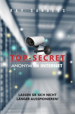 Top Secret - Anonym im Netz (eBook, ePUB) - Sanders, Ray