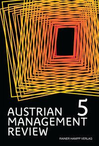 AUSTRIAN MANAGEMENT REVIEW, Volume 5 - Güttel, Wolfgang H.