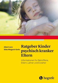 Ratgeber Kinder psychisch kranker Eltern - Lenz, Albert; Wiegand-Grefe, Silke