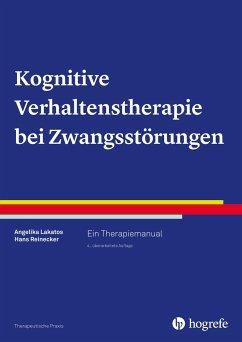 Kognitive Verhaltenstherapie bei Zwangsstörungen - Lakatos, Angelika; Reinecker, Hans