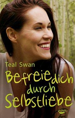 Befreie dich durch Selbstliebe (eBook, ePUB) - Swan, Teal
