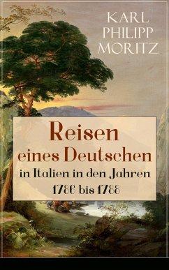 Reisen eines Deutschen in Italien in den Jahren 1786 bis 1788 (eBook, ePUB) - Moritz, Karl Philipp