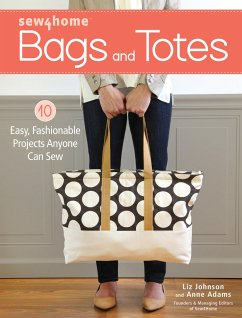 Sew4home Bags and Totes: 10 Easy, Fashionable Projects Anyone Can Sew - Johnson, Liz; Adams, Anne