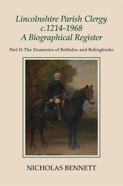 Lincolnshire Parish Clergy, C.1214-1968: A Biographical Register: Part II: The Deaneries of Beltisloe and Bolingbroke - Bennett, Nicholas