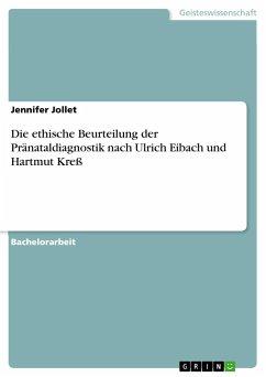 Die ethische Beurteilung der Pränataldiagnostik nach Ulrich Eibach und Hartmut Kreß - Jollet, Jennifer