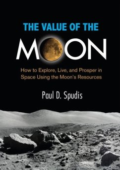 The Value of the Moon: How to Explore, Live, and Prosper in Space Using the Moon's Resources - Spudis, Paul D.