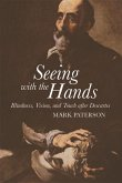 Seeing with the Hands: Blindness, Vision and Touch After Descartes