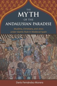 The Myth of the Andalusian Paradise: Muslims, Christians, and Jews Under Islamic Rule in Medieval Spain - Fernandez-Morera, Dario