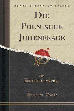 Die Polnische Judenfrage (Classic Reprint)