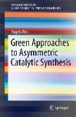 Green Approaches To Asymmetric Catalytic Synthesis (eBook, PDF)