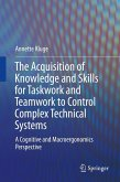 The Acquisition of Knowledge and Skills for Taskwork and Teamwork to Control Complex Technical Systems (eBook, PDF)