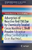Adsorption of Reactive Red 158 Dye by Chemically Treated Cocos Nucifera L. Shell Powder (eBook, PDF)