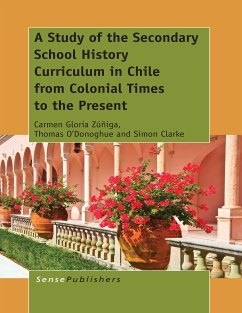 A Study of the Secondary School History Curriculum in Chile from Colonial Times to the Present (eBook, PDF)